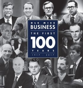 Ole Miss Business the First 100 Years 1917-2017