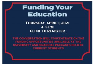 Funding Your Education Thursday, April 1, 2021 4-5PM Click to Register