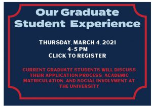 Our Graduate Student Experience Thursday March 4, 2021 4-5PM Click to Register